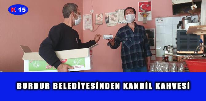 BURDUR BELEDİYESİNDEN KANDİL KAHVESİ
