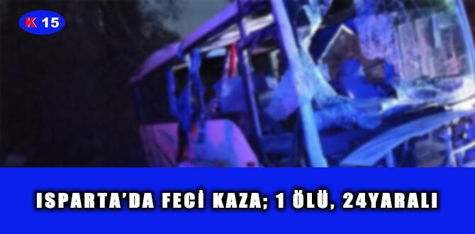 ISPARTA'DA FECİ KAZA; 1 ÖLÜ, 24YARALI