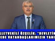"""MİLLETVEKİLİ ÖZÇELİK; """"DEVLETİMİZ BÖLGEDE VATANDAŞLARIMIZIN YANINDA"""""""