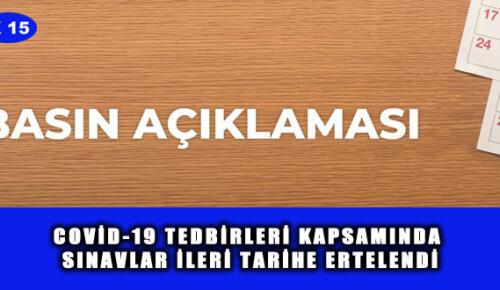 COVİD-19 TEDBİRLERİ KAPSAMINDA SINAVLAR İLERİ TARİHE ERTELENDİ