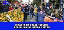 ISPARTA'DA PAZAR YERLERİ DENETLENMEYE DEVAM EDİYOR