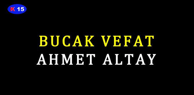 BUCAK VEFAT AHMET ALTAY