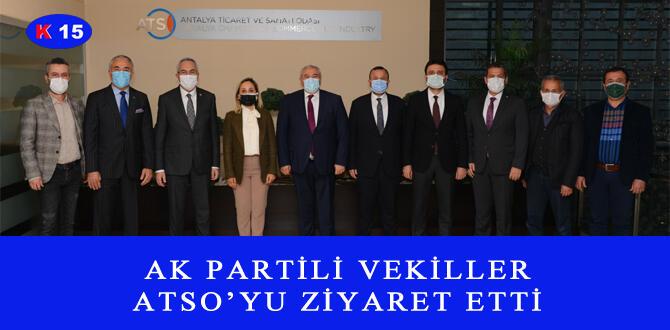 AK PARTİLİ VEKİLLER ATSO'YU ZİYARET ETTİ