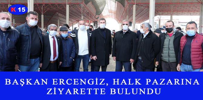 BAŞKAN ERCENGİZ, HALK PAZARINA ZİYARETTE BULUNDU