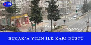 BUCAK'A YILIN İLK KARI DÜŞTÜ