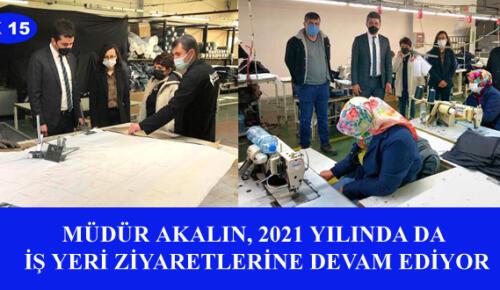 MÜDÜR AKALIN, 2021 YILINDA DA İŞ YERİ ZİYARETLERİNE DEVAM EDİYOR