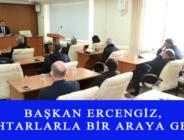 BAŞKAN ERCENGİZ, MUHTARLARLA BİR ARAYA GELDİ