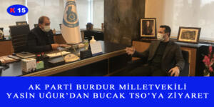 AK PARTİ BURDUR MİLLETVEKİLİ YASİN UĞUR'DAN BUCAK TSO'YA ZİYARET