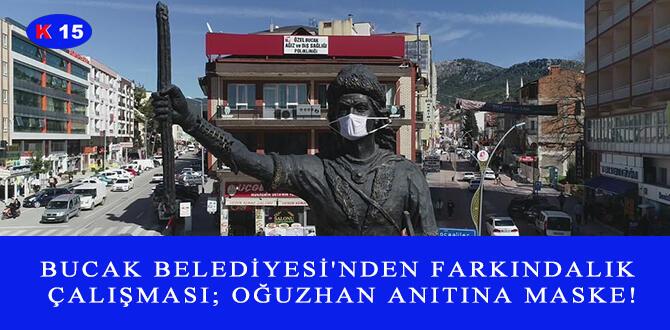 BUCAK BELEDİYESİ'NDEN FARKINDALIK ÇALIŞMASI; OĞUZHAN ANITINA MASKE!