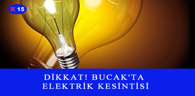 DİKKAT! BUCAK'TA ELEKTRİK KESİNTİSİ