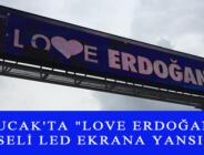 """BUCAK'TA """"LOVE ERDOĞAN"""" GÖRSELİ LED EKRANA YANSITILDI"""