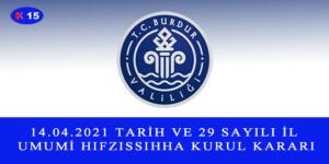 14.04.2021 TARİH VE 29 SAYILI İL UMUMİ HIFZISSIHHA KURUL KARARI
