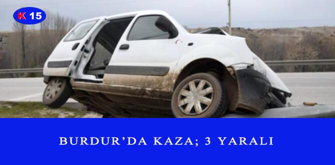 BURDUR'DA KAZA; 3 YARALI