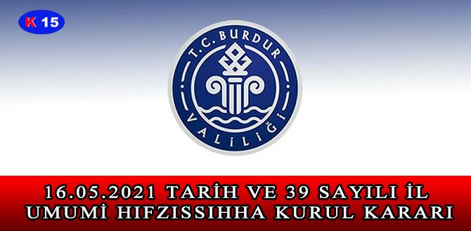 16.05.2021 TARİH VE 39 SAYILI İL UMUMİ HIFZISSIHHA KURUL KARARI