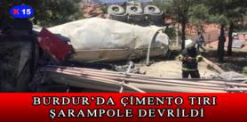 BURDUR'DA ÇİMENTO TIRI ŞARAMPOLE DEVRİLDİ