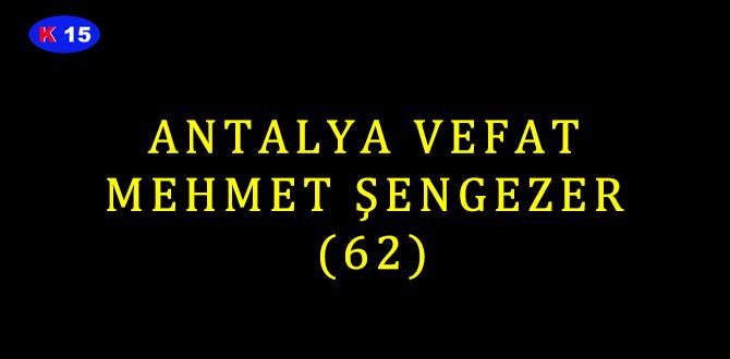 ANTALYA VEFAT MEHMET ŞENGEZER (62)