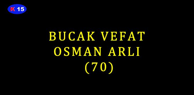 BUCAK VEFAT OSMAN ARLI (70)