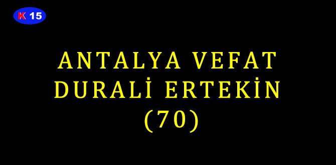 ANTALYA VEFAT DURALİ ERTEKİN (70)