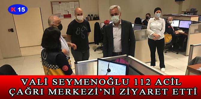 VALİ SEYMENOĞLU 112 ACİL ÇAĞRI MERKEZİ'Nİ ZİYARET ETTİ