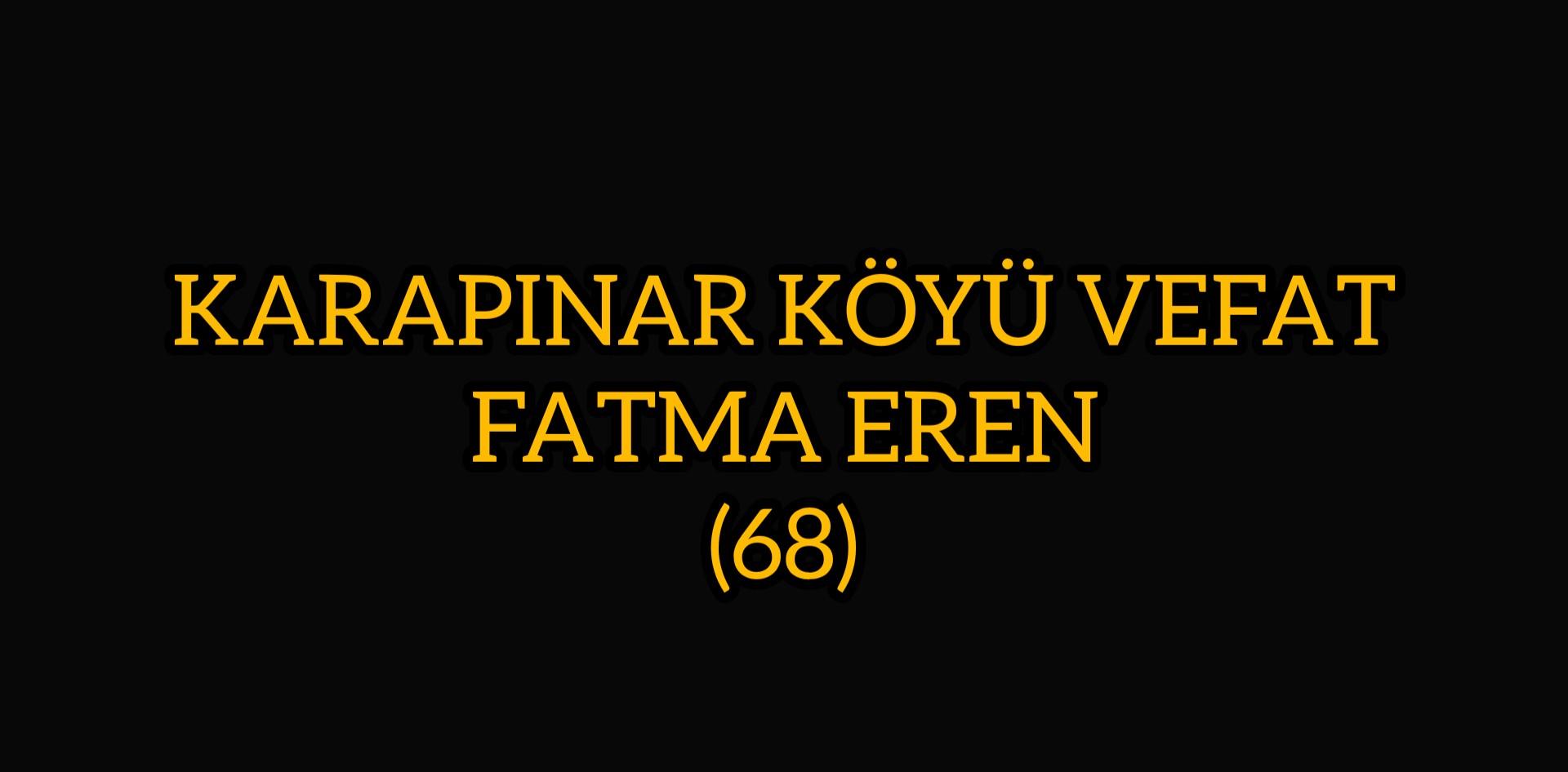 KARAPINAR KÖYÜ VEFAT FATMA EREN (68)