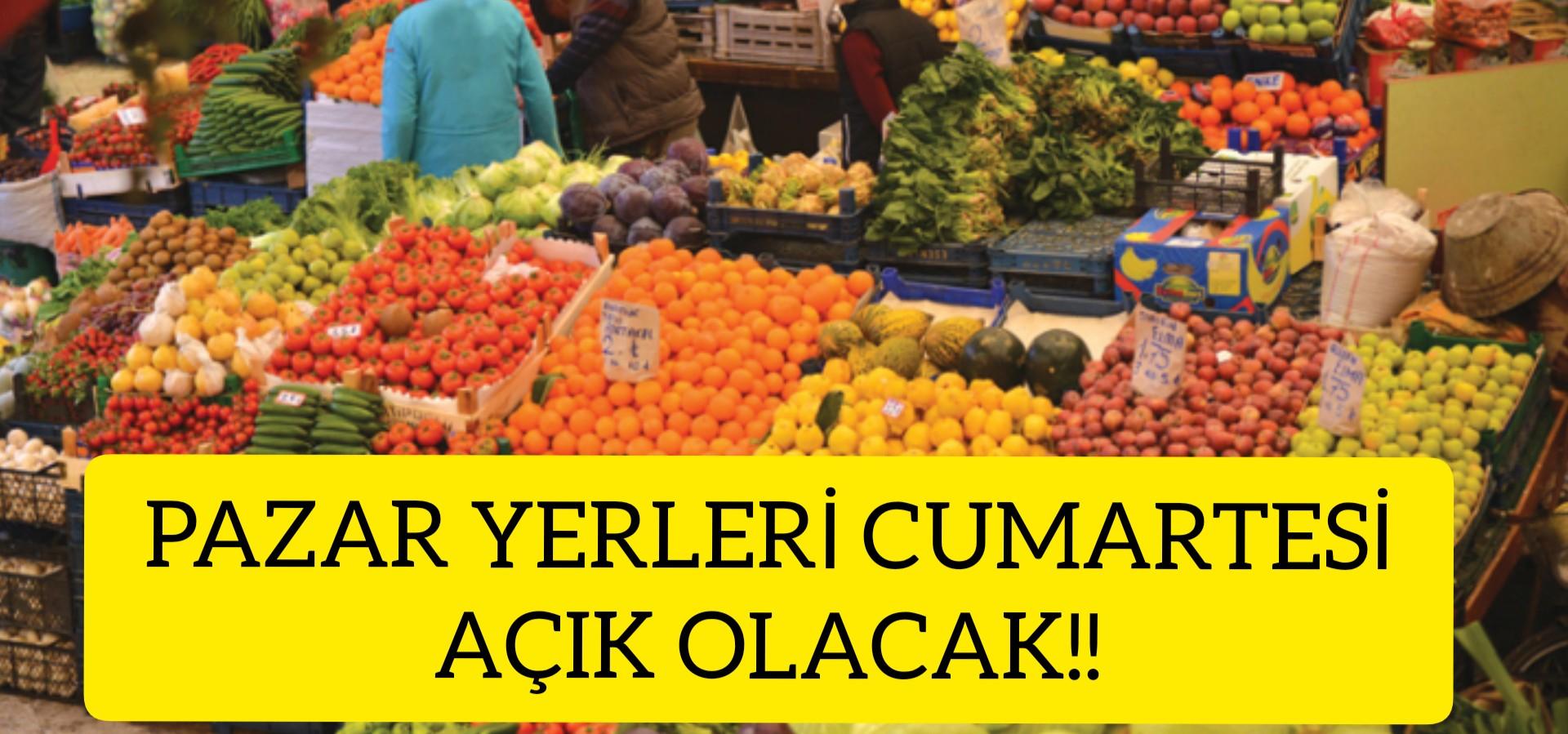 PAZAR YERLERİ CUMARTESİ AÇIK OLACAK!
