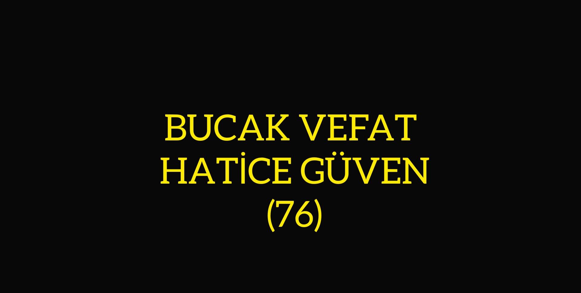 BUCAK VEFAT HATİCE GÜVEN (76)