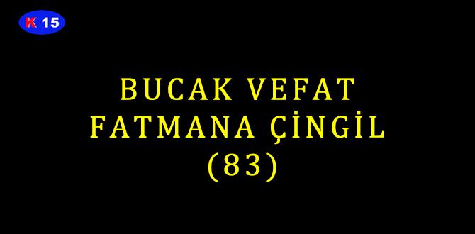 BUCAK VEFAT FATMANA ÇİNGİL (83)
