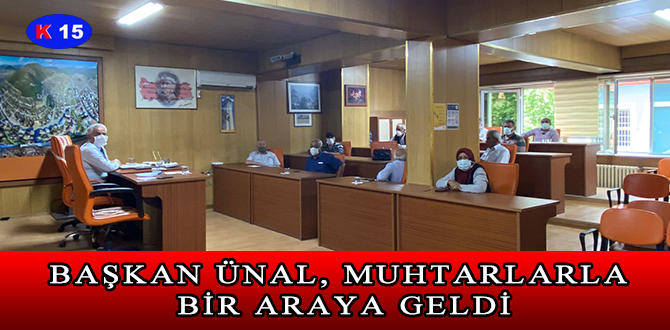 BAŞKAN ÜNAL, MUHTARLARLA BİR ARAYA GELDİ
