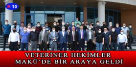 VETERİNER HEKİMLER MAKÜ'DE BİR ARAYA GELDİ