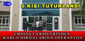EMNİYET EKİPLERİNDEN KABLO HIRSIZLARINA OPERASYON