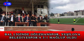 BAL LİGİNDE OĞUZHANSPOR, YEŞİLOVA BELEDİYESPOR'A 3-1 MAĞLUP OLDU