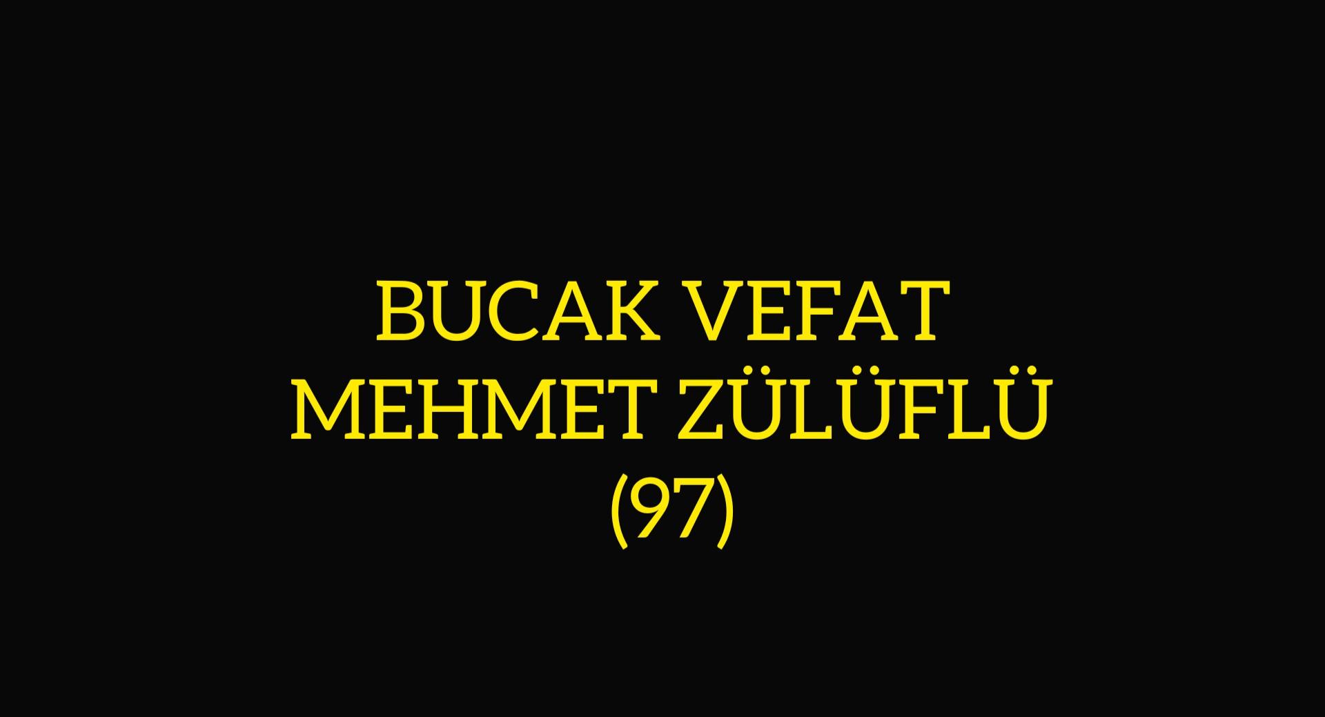 BUCAK VEFAT MEHMET ZÜLÜFLÜ (97)