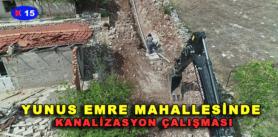 YUNUS EMRE MAHALLESİNDE KANALİZASYON ÇALIŞMASI