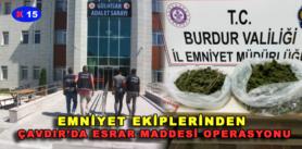 EMNİYET EKİPLERİNDEN ÇAVDIR'DA ESRAR MADDESİ OPERASYONU
