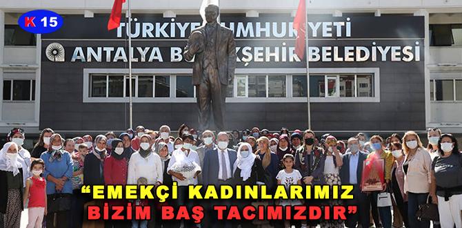"""""""EMEKÇİ KADINLARIMIZ BİZİM BAŞ TACIMIZDIR"""""""