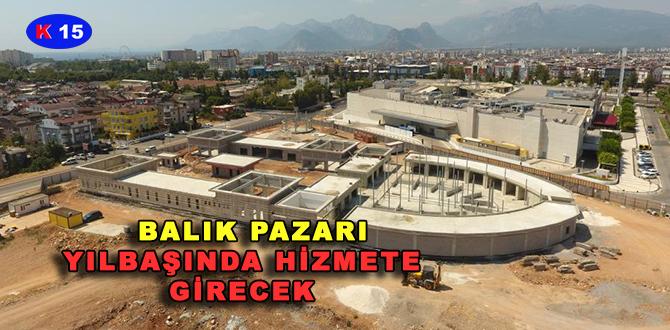 BALIK PAZARI YILBAŞINDA HİZMETE GİRECEK