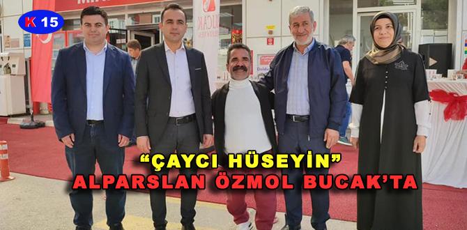 """""""ÇAYCI HÜSEYİN"""" ALPARSLAN ÖZMOL BUCAK'TA"""