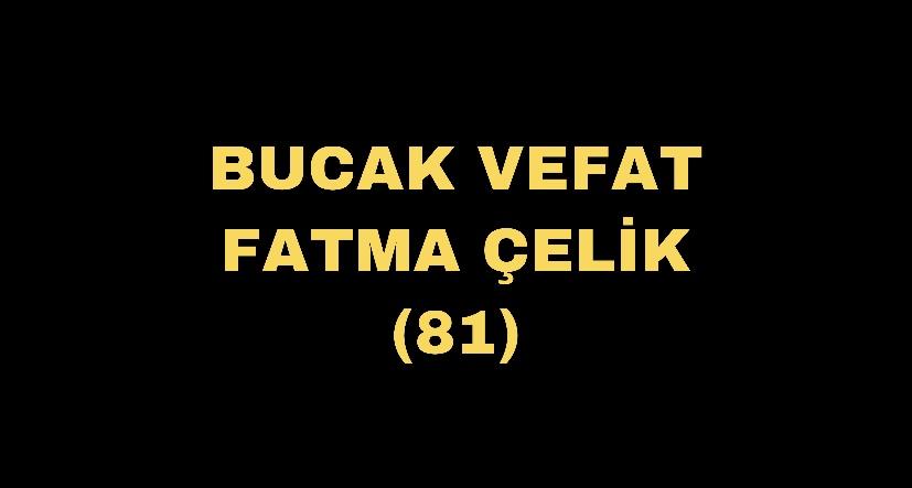 BUCAK VEFAT FATMA ÇELİK (81)