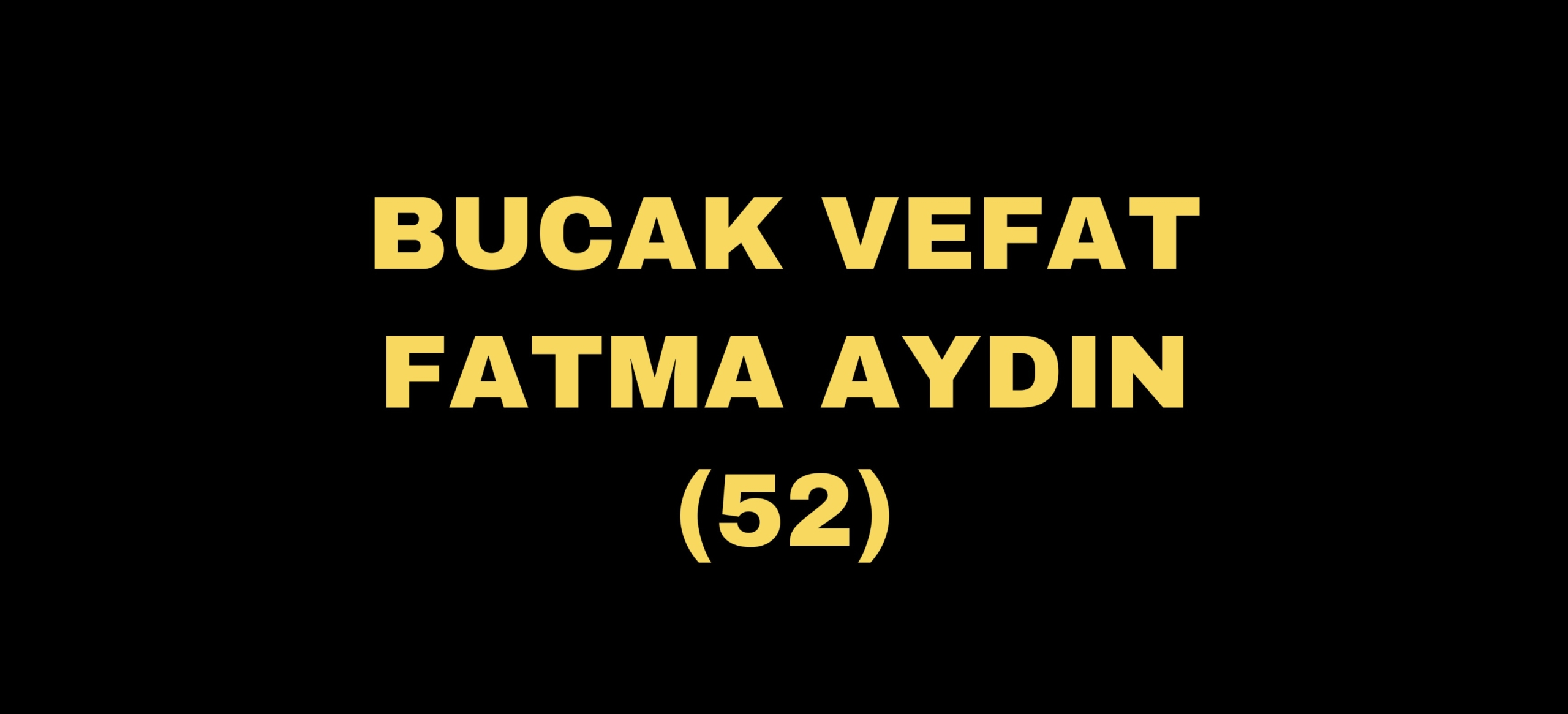 BUCAK VEFAT FATMA AYDIN (52)